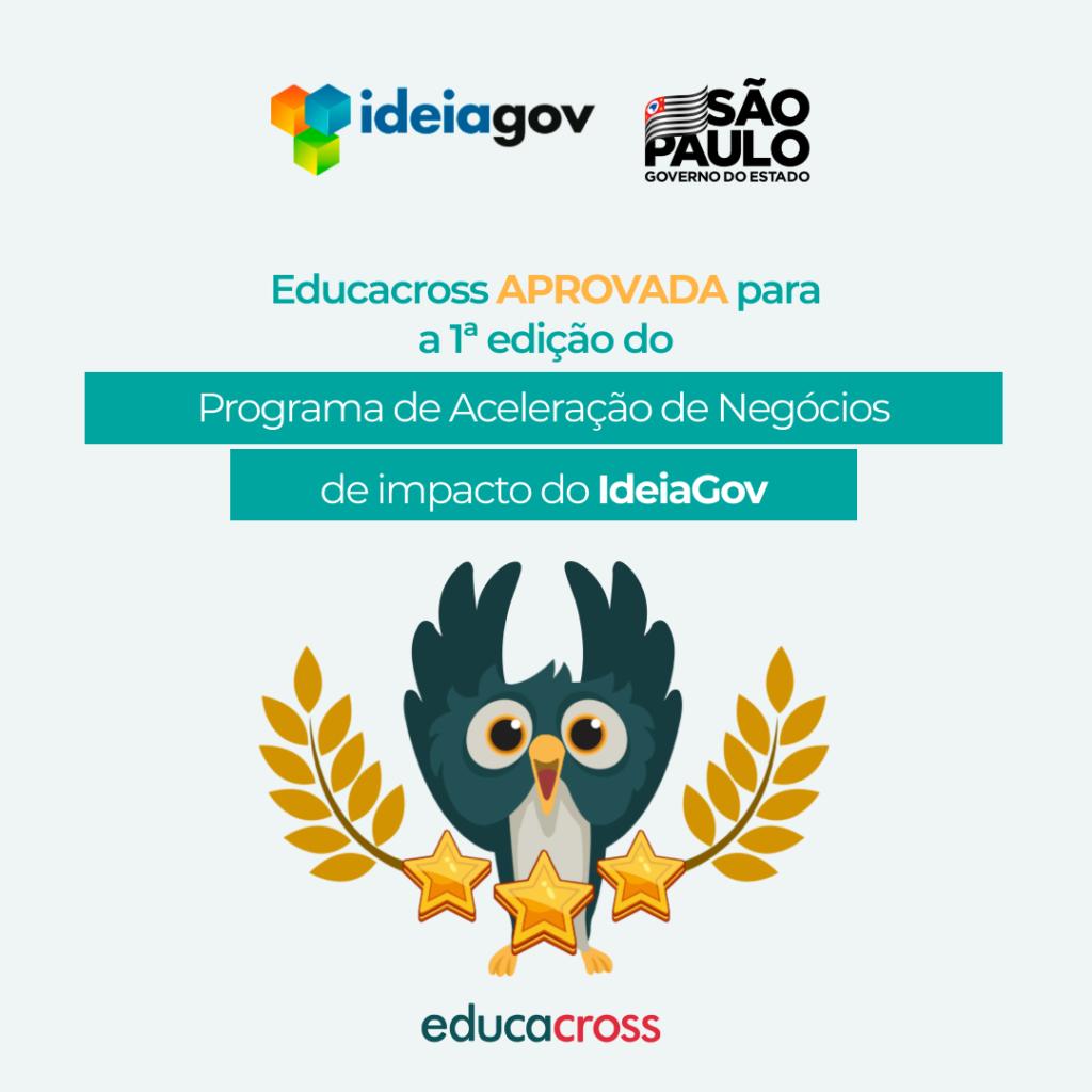 Educacross está entre os 15 projetos aprovados para a 1ª Edição do Programa de Aceleração de Negócios de Impacto do IdeiaGov, hub de inovação aberta do Governo de Sâo Paulo